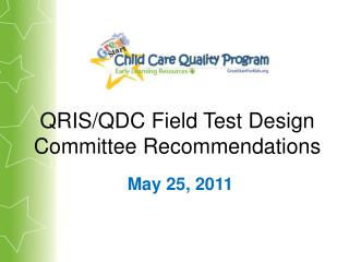 QRIS/QDC Field Test Design Committee Recommendations