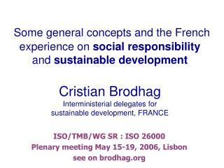 ISO/TMB/WG SR : ISO 26000 Plenary meeting May 15-19, 2006, Lisbon see on brodhag