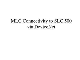 MLC Connectivity to SLC 500 via DeviceNet