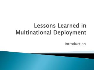 Lessons Learned in Multinational Deployment