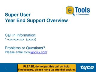 Super User  Year End Support Overview Call In Information:  1-xxx-xxx-xxx  (xxxxx)