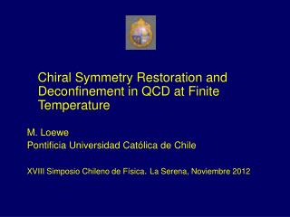 Chiral Symmetry Restoration and Deconfinement in QCD at Finite Temperature M. Loewe