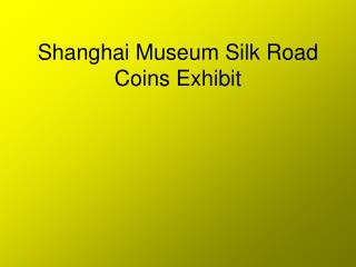 Shanghai Museum Silk Road Coins Exhibit