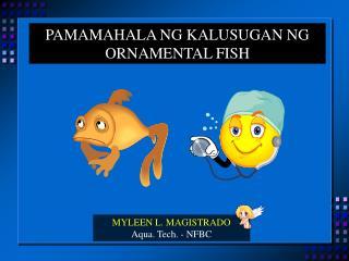 PAMAMAHALA NG KALUSUGAN NG ORNAMENTAL FISH