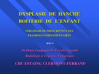 DYSPLASIE  DE  HANCHE BOITERIE  DE  L'ENFANT STRATEGIE DE PRESCRIPTION DES EXAMENS COMPLEMENTAIRES