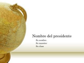 Nombre del presidente