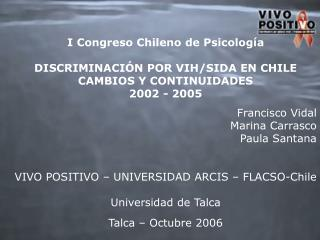 I Congreso Chileno de Psicología  DISCRIMINACIÓN POR  VIH/SIDA EN CHILE CAMBIOS Y CONTINUIDADES