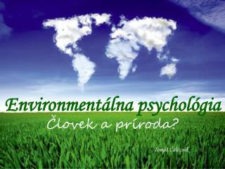 Environmentálna psychológia Človek a príroda?