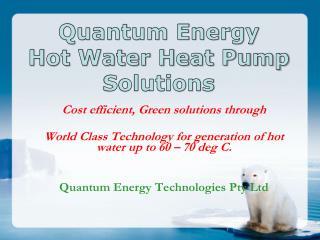 Quantum Energy Hot Water Heat Pump Solutions