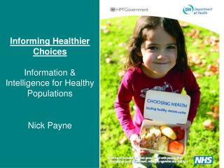 Informing Healthier Choices Information & Intelligence for Healthy Populations Nick Payne