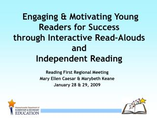 Engaging  Motivating Young Readers for Success through Interactive Read-Alouds and  Independent Reading