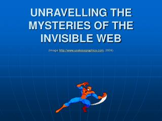 UNRAVELLING THE MYSTERIES OF THE INVISIBLE WEB (Image  uselessgraphics , 2006)