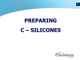 PREPAR ING C – SILICONES