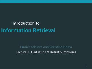 Hinrich Schütze and Christina Lioma Lecture 8: Evaluation & Result Summaries
