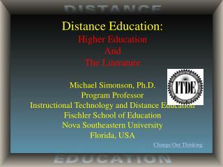 Distance Education: Higher Education And The Literature Michael Simonson, Ph.D. Program Professor