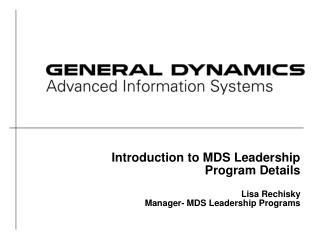 Introduction to MDS Leadership Program Details  Lisa Rechisky Manager- MDS Leadership Programs