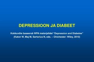 "DEPRESSIO O N  JA  DIABEE T Kokkuvõte baseerub WPA materjalidel  ""Depression and Diabetes"""