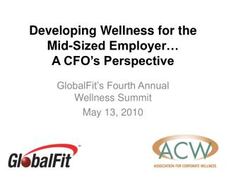 Developing Wellness for the Mid-Sized Employer  A CFO s Perspective