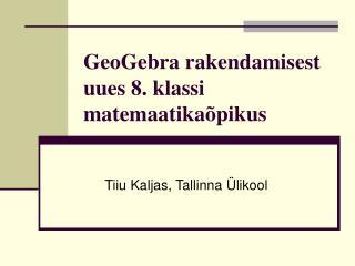 GeoGebra rakendamisest uues 8. klassi matemaatikaõpikus