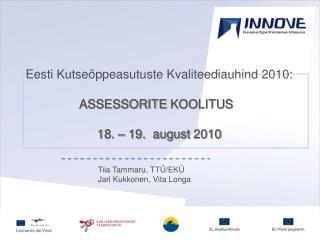 Eesti Kutseõppeasutuste Kvaliteediauhind 2010: ASSESSORITE  KOOLITUS 18 . – 19.   august  2010