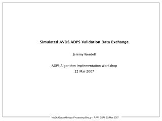 Simulated AVDS-ADPS Validation Data Exchange Jeremy Werdell ADPS Algorithm Implementation Workshop