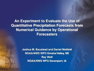 Joshua M. Boustead and Daniel Nietfeld NOAA/NWS WFO Omaha/Valley, NE Ray Wolf