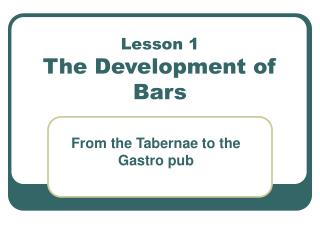 Lesson 1 The Development of Bars