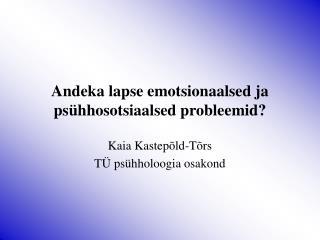 Andeka lapse emotsionaalsed ja psühhosotsiaalsed probleemid?