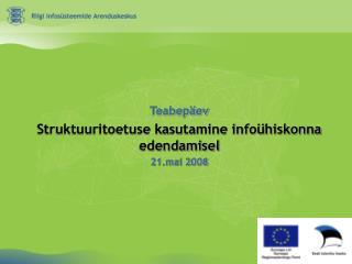 Teabepäev Struktuuritoetuse kasutamine infoühiskonna edendamisel 21.mai 2008