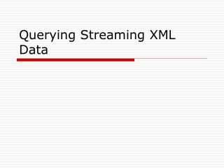 Querying Streaming XML Data