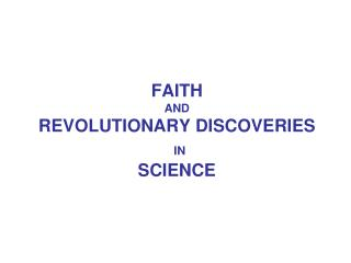 FAITH AND REVOLUTIONARY DISCOVERIES IN SCIENCE