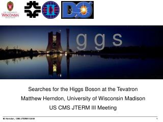 Searches for the Higgs Boson at the Tevatron Matthew Herndon, University of Wisconsin Madison