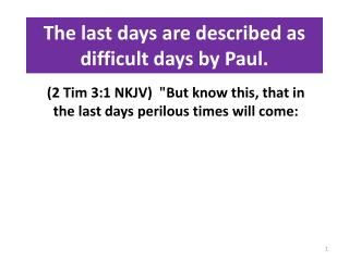 The last days are described as difficult days by Paul.