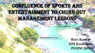Confluence of Sports and Entertainment to Churn out Management Lessons