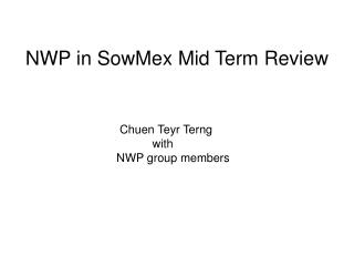 NWP in SowMex Mid Term Review