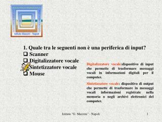 1. Quale tra le seguenti non è una periferica di input? q Scanner q Digitalizzatore vocale