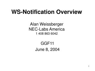 WS-Notification Overview Alan Weissberger NEC-Labs America 1 408 863 6042