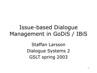 Issue-based Dialogue Management in GoDiS / IBiS