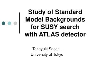 Study of Standard Model Backgrounds  for SUSY search with ATLAS detector