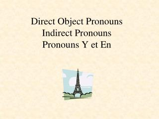 Direct Object Pronouns Indirect Pronouns Pronouns Y et En