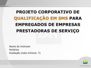 PROJETO CORPORATIVO DE  QUALIFICAÇÃO EM SMS  PARA EMPREGADOS DE EMPRESAS PRESTADORAS DE SERVIÇO