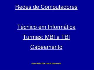 Redes  de Computadores Técnico em Informática  Turmas: MBI e TBI Cabeamento