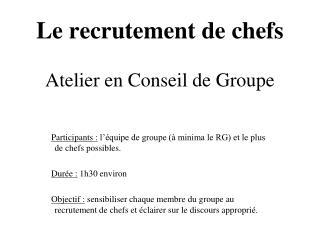 Le recrutement de chefs  Atelier en Conseil de Groupe