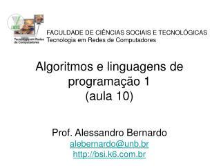 Algoritmos e linguagens de programação 1 (aula 10) Prof. Alessandro Bernardo alebernardo@unb.br