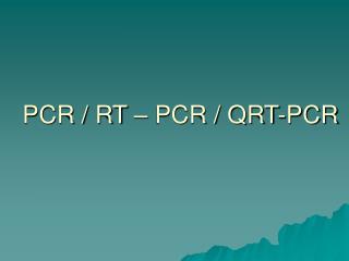 PCR / RT � PCR / QRT-PCR