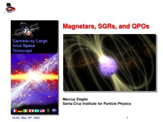 Magnetars, SGRs, and QPOs Marcus Ziegler Santa Cruz Institute for Particle Physics