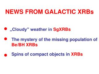 NEWS FROM GALACTIC XRBs