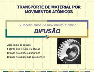 5. Mecanismos de movimento atômico  DIFUSÃO