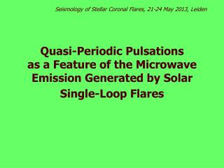 Seismology of Stellar Coronal Flares , 21-24 May 2013, Leiden