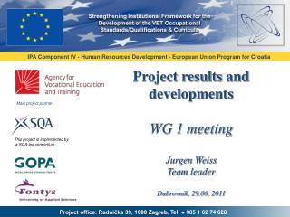 Project results  and developments WG 1 meeting Jurgen Weiss Team leader Dubrovnik ,  29 .06.  2011